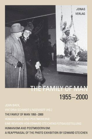 Family of Man 1955-2001: Humanism and Postmodernism: A Reappraisal of the Photo Exhibition by Edward Steichen