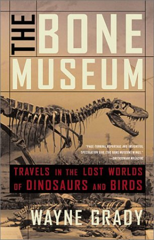 Ebook The Bone Museum: Travels in the Lost Worlds of Dinosaurs and Birds by Wayne Grady TXT!