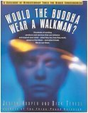 Would the Buddha Wear a Walkman?: A Catalogue of Revolutionary Tools for Higher Consciousness