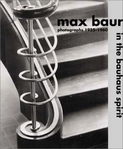 Max Baur: In the Bauhaus Spirit: Photographs 1925-1960