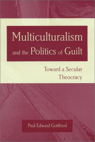 Multiculturalism and the Politics of Guilt: Toward a Secular Theocracy