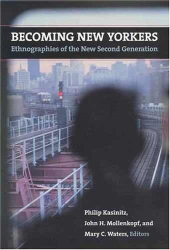 Becoming New Yorkers: Ethnographies of the New Second Generation: Ethnographies of the New Second Generation