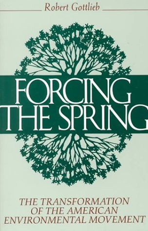Forcing the spring: the transformation of the american environmental movement par Robert Gottlieb