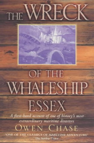 The Wreck of the Whaleship Essex A first-hand account of one of history's most extraordinary maritime disasters