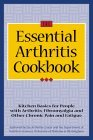 The Essential Arthritis Cookbook: Kitchen Basics for People with Arthritis, Fibromyalgia and Other Chronic Pain and Fatigue