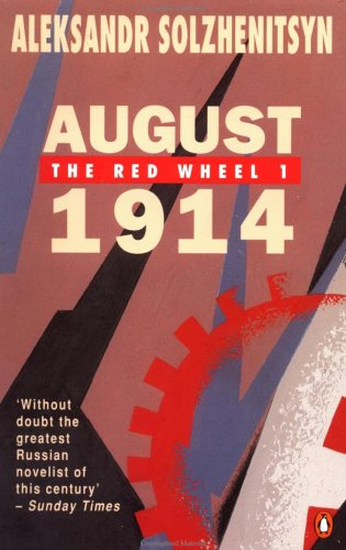 August 1914: The Red Wheel 1: A Narrative in Discrete Periods of Time