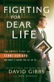 Fighting for Dear Life: The Untold Story of Terri Schiavo and What It Means for All of Us
