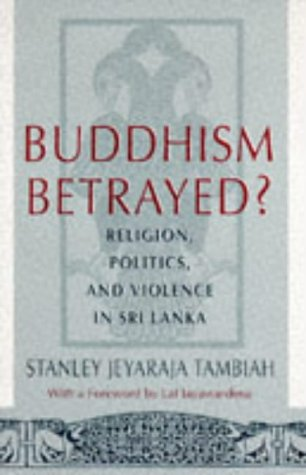 Buddhism Betrayed?: Religion, Politics, and Violence in Sri Lanka