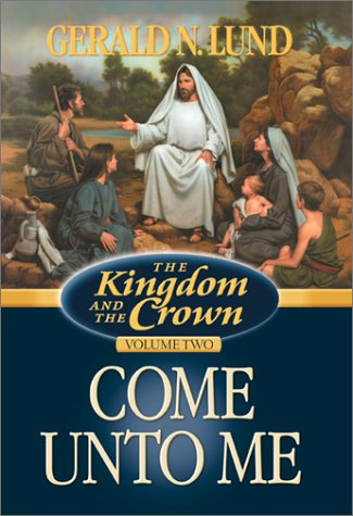 Come Unto Me by Gerald N. Lund