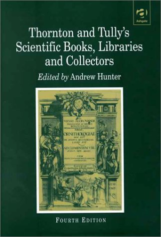 Thornton and Tully's Scientific Books, Libraries and Collectors: A Study of Bibliography and the Book Trade in Relation to the History of Science