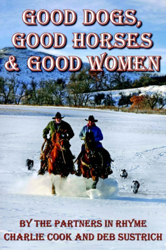 Good Dogs, Good Horses & Good Women: By the Partners in Rhyme