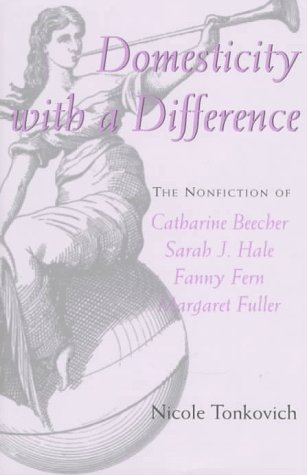 Domesticity with a Difference: The Nonfiction of Catharine Beecher, Sarah J. Hale, Fanny Fern, and Margaret Fuller