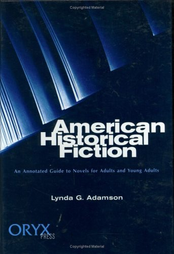 American Historical Fiction: An Annotated Guide to Novels for Adults and Young Adults