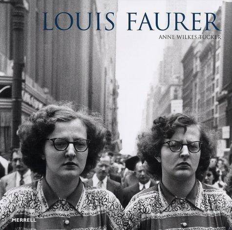 Louis Faurer by Anne Wilkes Tucker