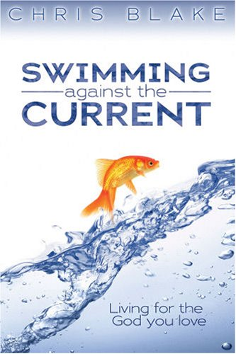 Swimming Against the Current: Living for the God You Love