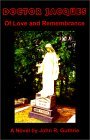 Doctor Jacques: Of Love and Remembrance/a Novel by John R. Guthrie