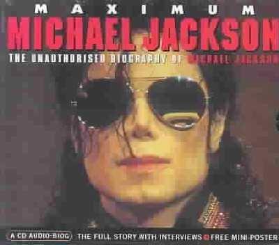 Maximum Michael Jackson: An Unauthorized Biography of Michael Jackson