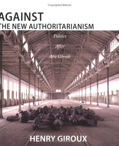 Against the New Authoritarianism: Politics After Abu Ghraib