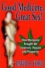 Good Medicine, Great Sex!: How Marijuana Brought Me Creativity, Passion, and Prosperity
