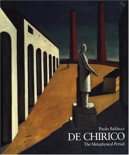 De Chirico: The Metaphysical Period, 1888-1919