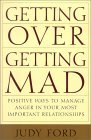 Getting Over Getting Mad: Positive Ways to Manage Anger in Your Most Important Relationships