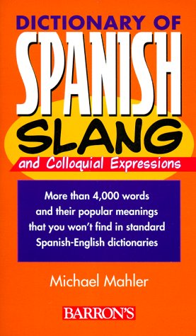 Dictionary of Spanish Slang Dictionary of Spanish Slang by Michael Mahler