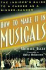 How to Make It in Musicals: The Insider's Guide to a Career As a Singer-Dancer