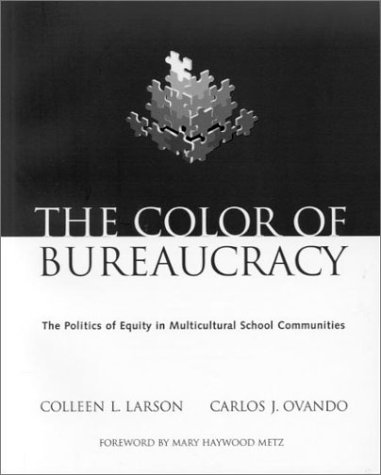 The Color of Bureaucracy: The Politics of Equity in Multicultural School Communities