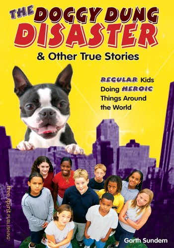 The Doggy Dung Disaster  Other True Stories: Regular Kids Doing Heroic Things Around the World