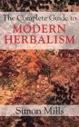 The Complete Guide To Modern Herbalism