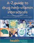 The A-Z Guide to Drug-Herb-Vitamin Interactions: How to Improve Your Health and Avoid Problems When Using Common Medications and Natural Supplements Together