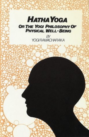 Hatha Yoga: Or the Yogi Philosophy of Physical Well-Being