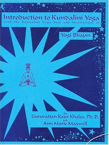 Introduction to Kundalini Yoga: With the Kundalini Yoga Sets and Meditations of Yogi Bhajan