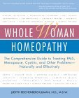Whole Woman Homeopathy: The Comprehensive Guide to Treating PMS, Menopause, Cystitis, and Other Problems - Naturally and Effectively