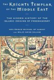 The Knights Templar of the Middle East: The Hidden History of the Islamic Origins of Freemasonry