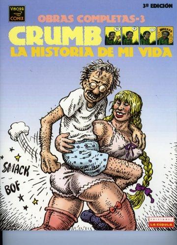 Crumb obras completas: la historia de mi vida: Crumb Complete Comics: The Story of My Life (Crumb Obras Completas/Crumb Complete Comics)/ Spanish Edition