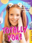 Totally You: Every Girl's Guide to Looking Good and Feeling Great