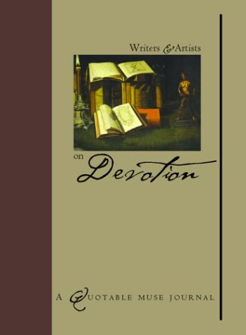 Writers and Artists on Devotion: A Quotable Muse Journal