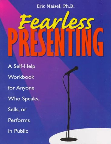 Fearless Presenting: A Self-Help Workbook for Anyone Who Speaks, Sells, or Performs in Public