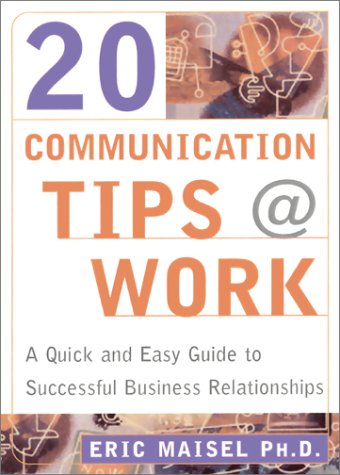 20 Communication Tips at Work: A 30 Minute Guide to Successful Business Relationships