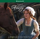 Lights! Camera! Felicity! the Making of the Felicity Movie (American Girls Collection (Paperback))