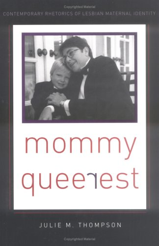 Mommy Queerest: Contemporary Rhetorics of Lesbian Maternal Identity