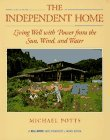 The Independent Home: Living Well with Power from the Sun, Wind, and Water