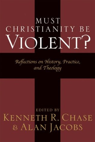 Must Christianity Be Violent? by Alan Jacobs
