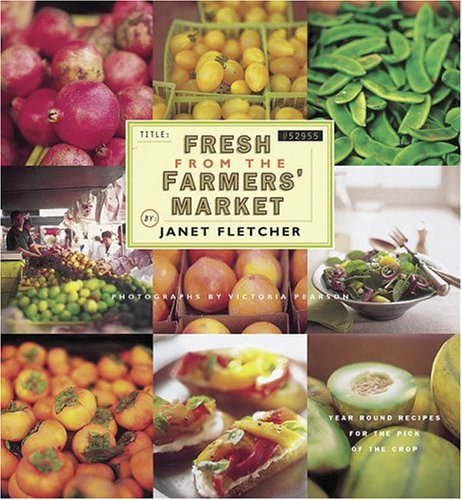 Fresh from the Farmers' Market by Janet Fletcher
