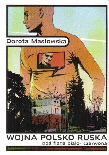 Wojna polsko-ruska pod flagą biało-czerwoną by Dorota Masłowska