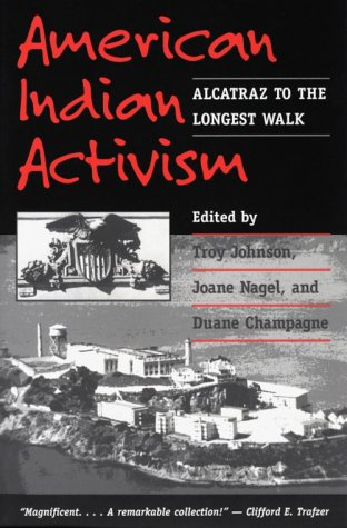 American indian activism: alcatraz to the longest walk by Troy R. Johnson