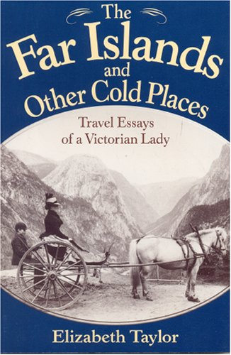 the far islands and other cold places travel essays of a the far islands and other cold places travel essays of a victorian lady by elizabeth taylor