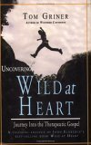 Uncovering Wild at Heart: Journey Into the Therapeutic Gospel: A Teaching Analysis of John Eldredge's Best-Selling Book Wild at Heart