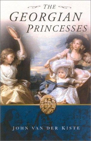 The Georgian Princesses by John Van der Kiste